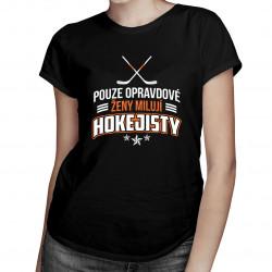 Pouze opravdové ženy milují hokejisty - dámské nebo pánské tričko s potiskem