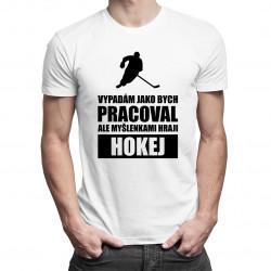 Vypadám jako bych pracoval - hokej - pánské tričko s potiskem