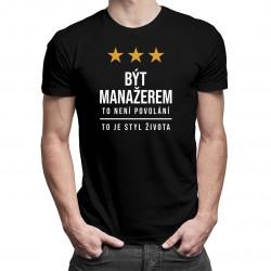 Být manažerem to není povolání, to je styl života - pánské tričko s potiskem