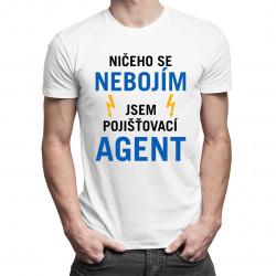 Ničeho se nebojím, jsem pojišťovací agent - dámské nebo pánské tričko s potiskem