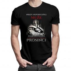 Nikdy nepodceňuj muže narozeného v prosinci - pánská trička  s potiskem