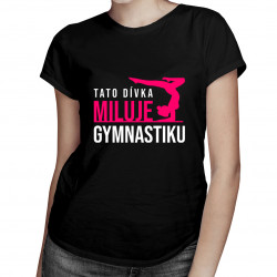 Tato dívka miluje gymnastiku - dámská trička  s potiskem