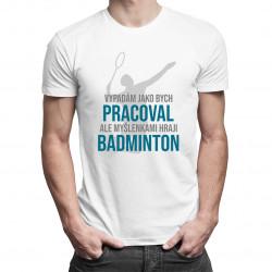 Myšlenkami hraji badminton - pánská trička  s potiskem