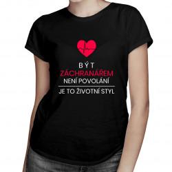 Být záchranářem není povolání - dámská trička  s potiskem