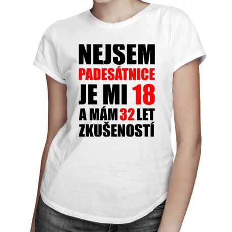 Nejsem padesátnice, je mi 18 a mám 32 let zkušeností - dámské tričko s potiskem