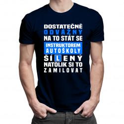Dostatečně odvážný na to stát se instruktorem autoškoly - pánská trička  s potiskem