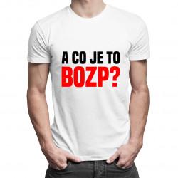 A co to je to BOZP? - pánská trička  s potiskem