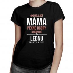 Okouzlující máma pěkné dcery narozené v lednu - dámská trička  s potiskem