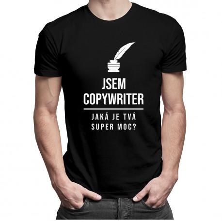 Jsem copywriter, jaká je Tvá super moc?  - pánská a dámská trička  s potiskem