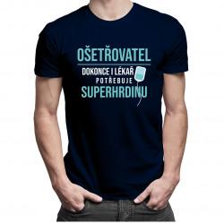 Ošetřovatel - dokonce i lékař potřebuje superhrdinu - pánské tričko s potiskem