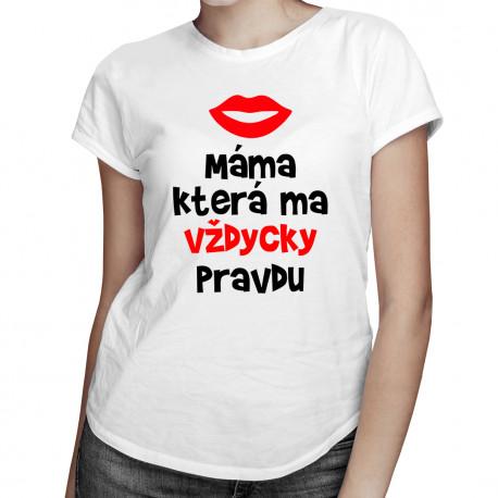 Máma, která má vždycky pravdu - dámská trička  s potiskem