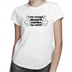 Tak vypadá nejlepší babička na světě - Dámská trička  s potiskem