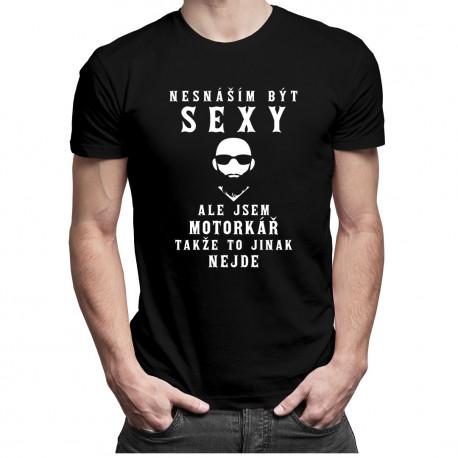 Nesnáším být sexy, ale jsem motorkář - Pánské tričko s potiskem