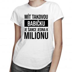 Mít takovou babičku je šance jedna k milionu - Dámská trička  s potiskem