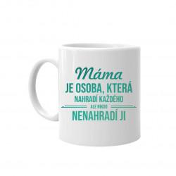 Máma je osoba, která nahradí každého - hrnek
