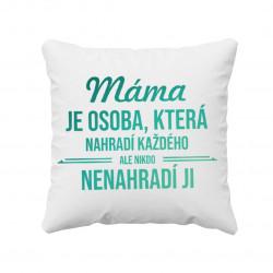 Máma je osoba, která nahradí každého - polštář