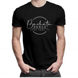 Bachata dance - just feel it - dámské nebo pánské tričko s potiskem