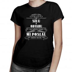 Prosila jsem Boha o sílu a odvahu - dámská trička  s potiskem