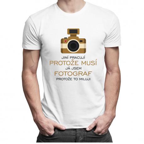 Já jsem fotograf, protože to miluji - pánské tričko s potiskem