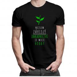 Zahradnictví je moje hobby - pánská trička  s potiskem