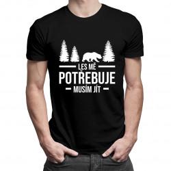 Les mě potřebuje, musím jít - pánská trička  s potiskem