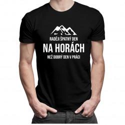 Raději špatný den na horách - pánská a dámská trička  s potiskem