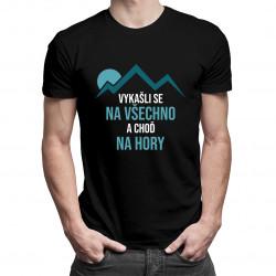 Vykašli se na všechno a choď na hory - pánská a dámská trička  s potiskem