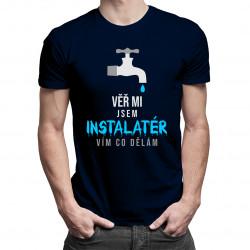 Věř mi, jsem instalatér, vím, co dělám - pánská trička  s potiskem