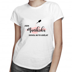 Jsem manikérka, dovol mi to udělat - dámská trička  s potiskem