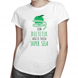 Som dietetik, jaká je Tvá super moc? - dámská trička  s potiskem