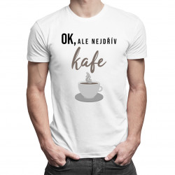 OK, ale nejdřív kafe - pánská trička  s potiskem
