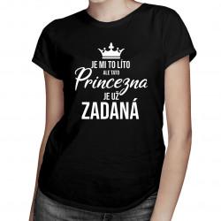 Tato princezna je už zadaná - dámská trička  s potiskem