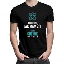 Neříkej mi, jak mám žít - jsem chemik, vím co dělám - pánská trička  s potiskem