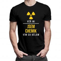 Věř mi, jsem chemik - vím, co dělám - pánská trička  s potiskem