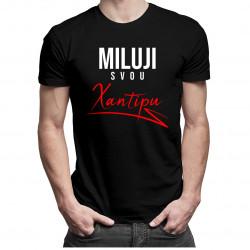 Miluji svou xantipu - pánské tričko s potiskem