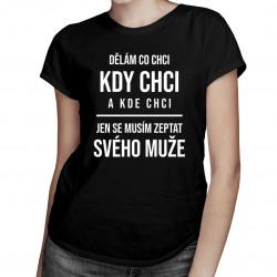 Dělám co chci, kdy chci a kde chci - dámské tričko s potiskem