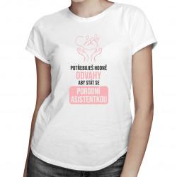Potřebuješ hodně odvahy, aby stát se porodní asistentkou - dámské tričko s potiskem
