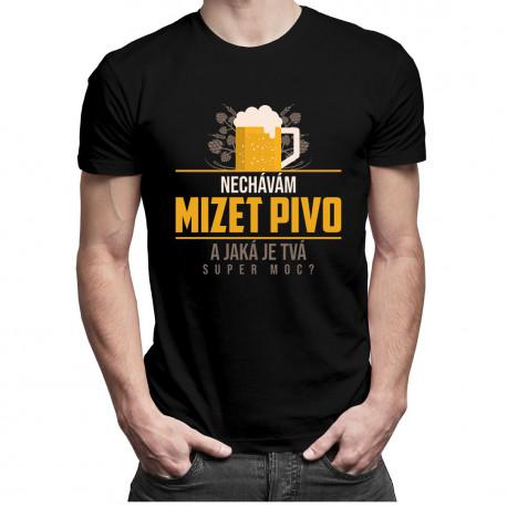 Nechávám mizet pivo. A jaká je Tvá super moc?- dámské a pánské tričko s potiskem