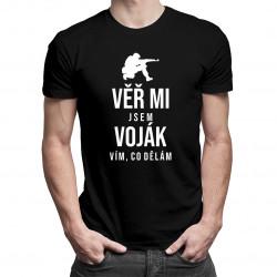 Věř mi, jsem voják - vím, co dělám - pánské tričko s potiskem