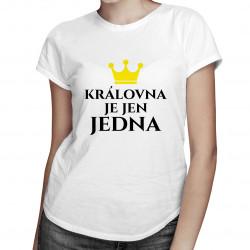 Královna je jen jedna - dámské tričko s potiskem