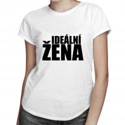 Ideální žena - dámské tričko s potiskem