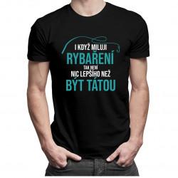 I když miluji rybaření - pánská trička  s potiskem