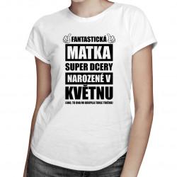 Fantastická matka super dcery narozené v květnu - dámské tričko s potiskem