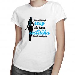 Nesnáším být sexy, ale jsem sestřička, takže to jinak nejde - dámské a pánské tričko s potiskem
