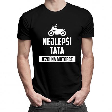 Nejlepší táta jezdí na motorce - pánské tričko s potiskem