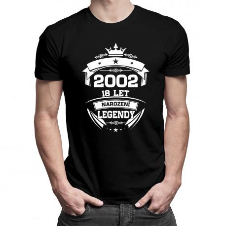 2002 Narození legendy 18 let - dámské a pánské tričko s potiskem