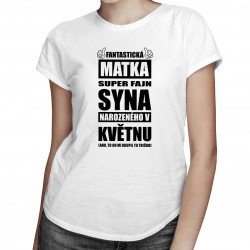 Fantastická matka super fajn syna narozeného v květnu - dámské tričko s potiskem