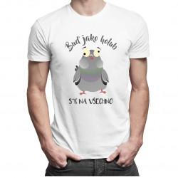 Buď jako holub - ser na všechno - dámské a pánské tričko s potiskem
