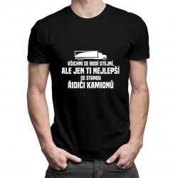 Všichni se rodí stejní, ale jen ti nejlepší se stanou řidiči kamionů - pánské tričko s potiskem