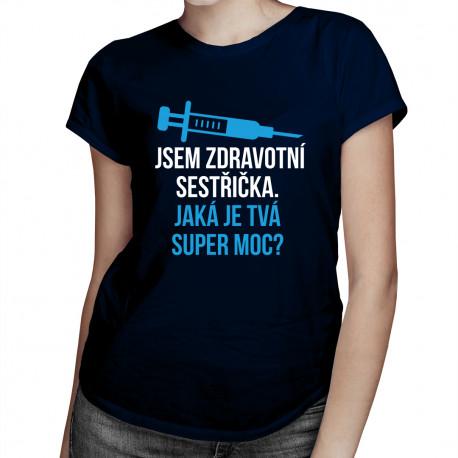 Jsem zdravotní sestřička. Jaká je tvá super moc? - dámské tričko s potiskem